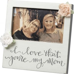 "wooden plaque frame featuring a hand lettered ""I Love That You're My Mom"""